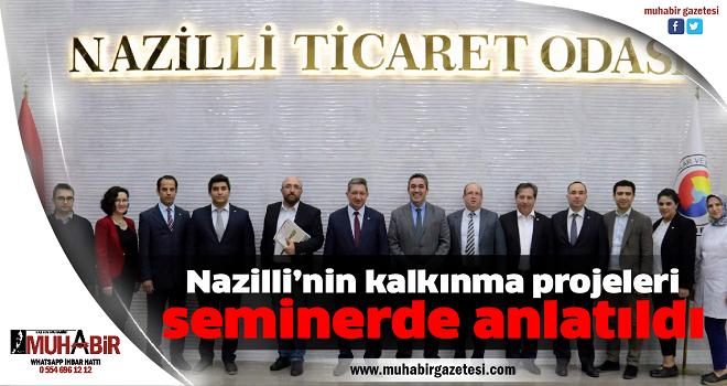 Nazilli'nin kalkınma projeleri seminerde anlatıldı