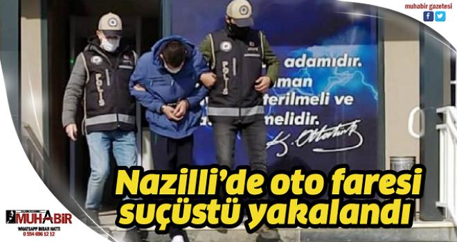 Nazilli'de oto faresi suçüstü yakalandı