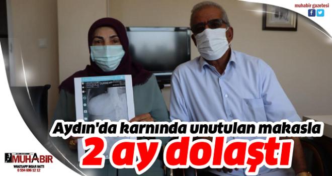 Aydın'da karnında unutulan makasla 2 ay dolaştı