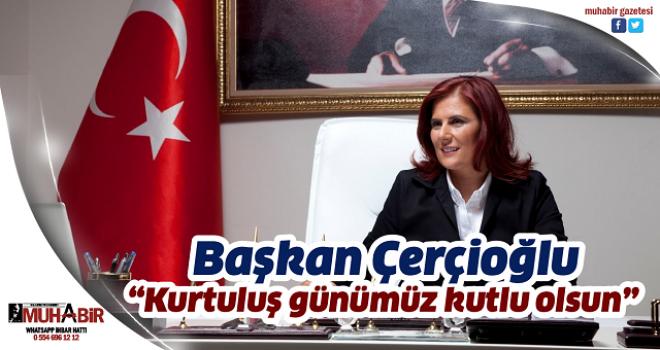 """Başkan Çerçioğlu, """"Kurtuluş günümüz kutlu olsun"""""""