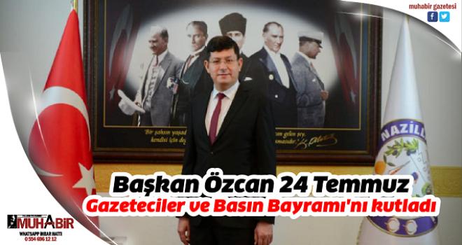 Başkan Özcan 24 Temmuz Gazeteciler ve Basın Bayramı'nı kutladı