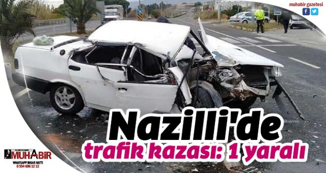 Nazilli'de trafik kazası: 1 yaralı
