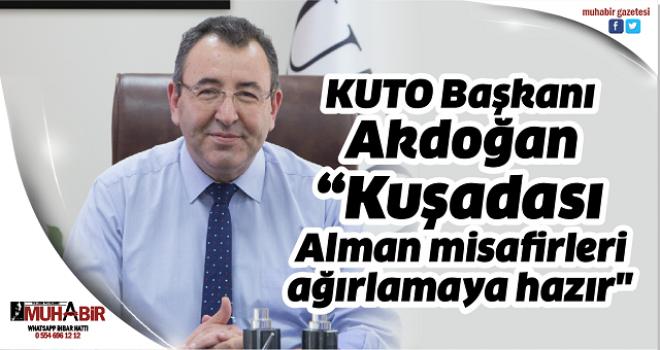 """KUTO Başkanı Akdoğan, """"Kuşadası Alman misafirleri ağırlamaya hazır"""