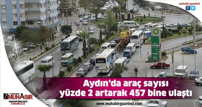 Aydın'da araç sayısı yüzde 2 artarak 457 bine ulaştı