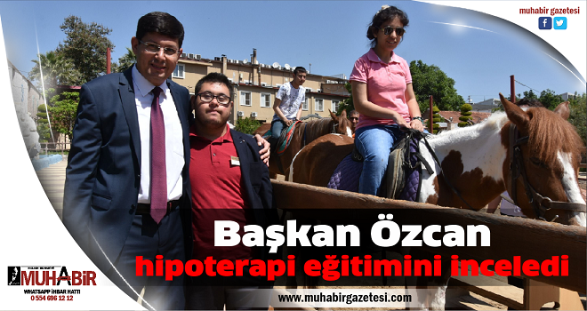Başkan Özcan hipoterapi eğitimini inceledi