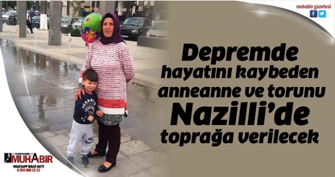 Depremde hayatını kaybeden anneanne ve torunu Nazilli'de toprağa verilecek