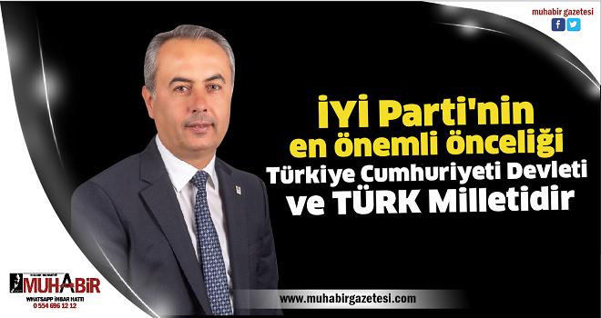 İYİ Parti'nin en önemli önceliği Türkiye Cumhuriyeti Devleti ve TÜRK Milletidir