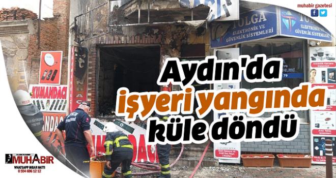 Aydın'da işyeri yangında küle döndü