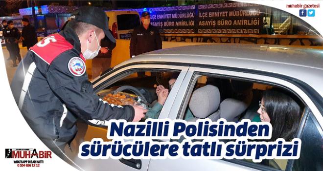 Nazilli Polisinden sürücülere tatlı sürprizi