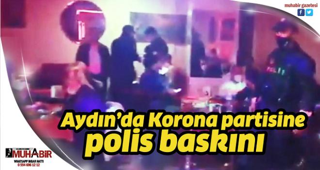 Aydın'da Korona partisine polis baskını