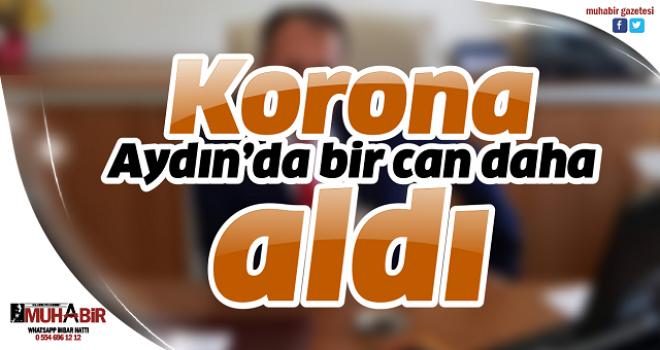 Korona Aydın'da bir can daha aldı
