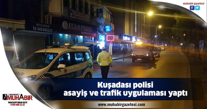 Kuşadası polisi asayiş ve trafik uygulaması yaptı