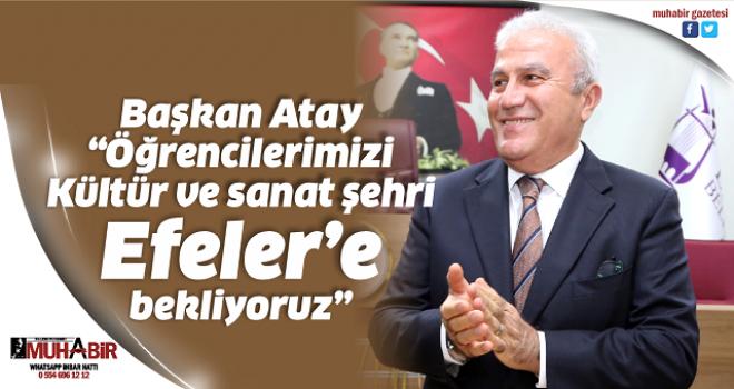 """Başkan Atay, """"Öğrencilerimizi Kültür ve sanat şehri Efeler'e bekliyoruz"""""""