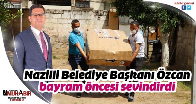 Nazilli Belediye Başkanı Özcan, bayram öncesi sevindirdi