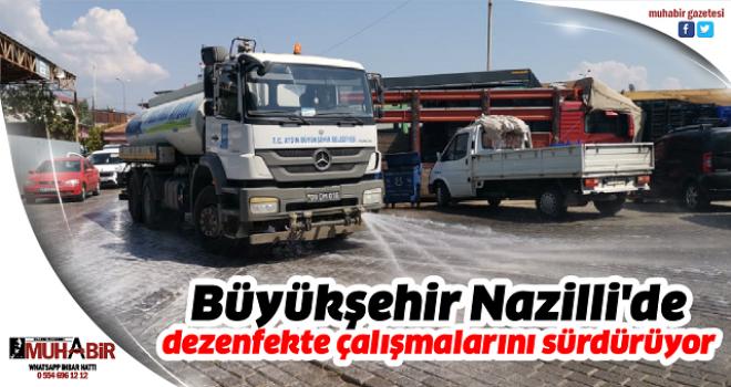 Büyükşehir Nazilli'de dezenfekte çalışmalarını sürdürüyor