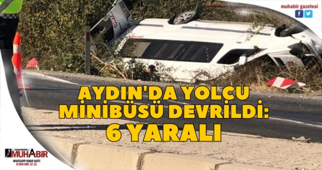 Aydın'da yolcu minibüsü devrildi: 6 yaralı