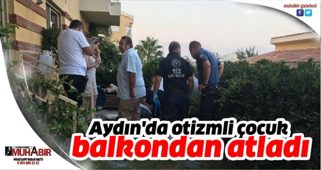 Aydın'da otizmli çocuk balkondan atladı