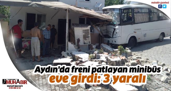 Aydın'da freni patlayan minibüs eve girdi: 3 yaralı