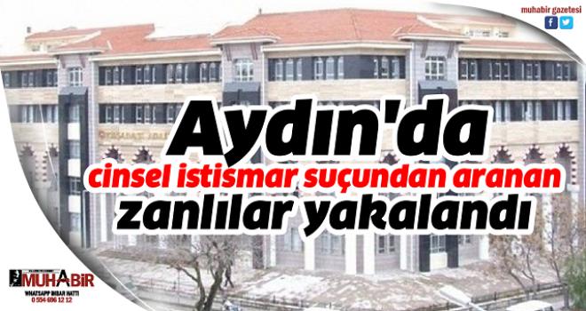Aydın'da cinsel istismar suçundan aranan zanlılar yakalandı