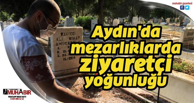 Aydın'da mezarlıklarda ziyaretçi yoğunluğu
