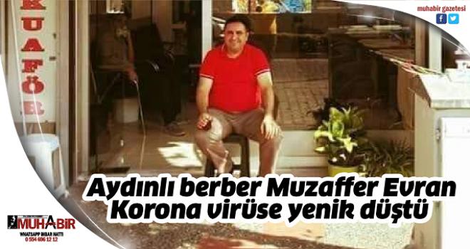 Aydınlı berber Muzaffer Evran Korona virüse yenik düştü