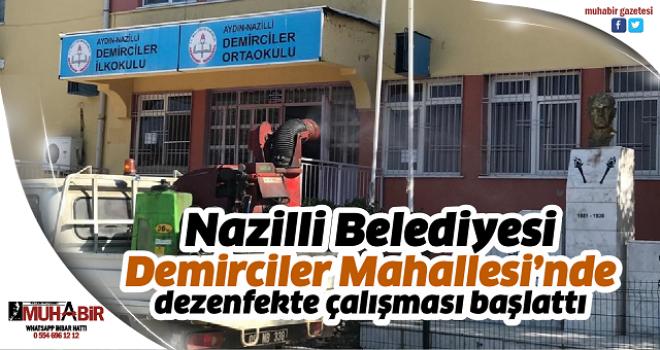 Nazilli Belediyesi, Demirciler Mahallesi'nde dezenfekte çalışması başlattı