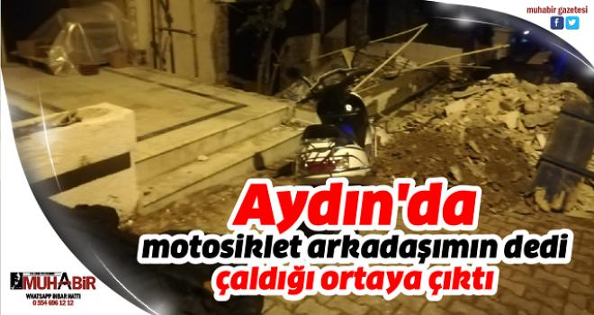 Aydın'da motosiklet arkadaşımın dedi, çaldığı ortaya çıktı