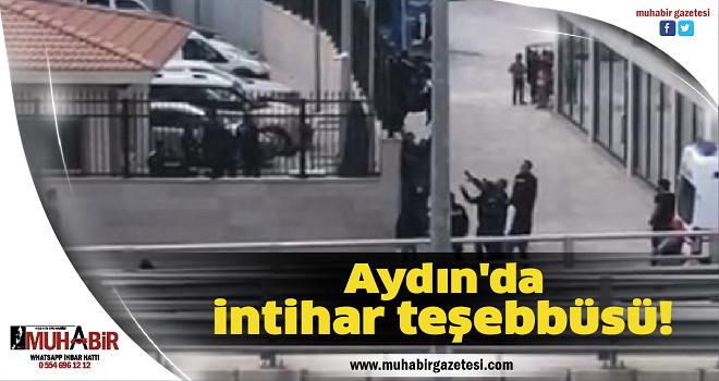 Aydın'da intihar teşebbüsü!