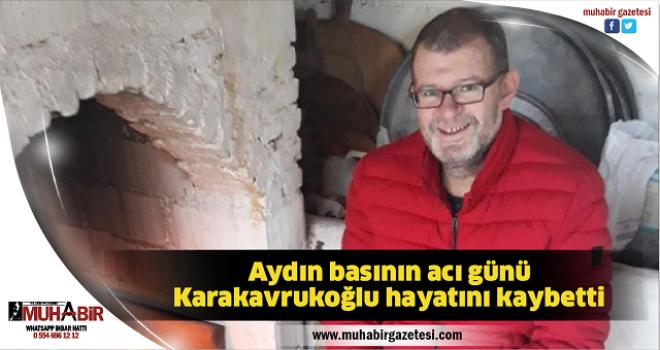 Aydın basının acı günü, Karakavrukoğlu hayatını kaybetti