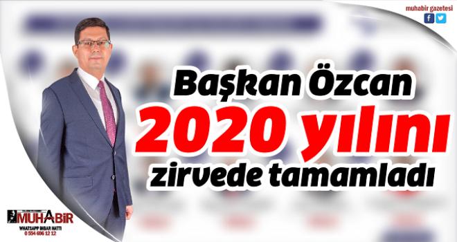 Başkan Özcan 2020 yılını zirvede tamamladı