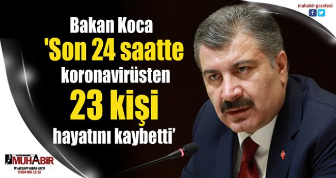Sağlık Bakanlığı: 'Son 24 saatte korona virüsten 23 kişi hayatını kaybetti'
