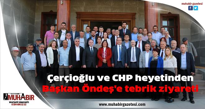 Çerçioğlu ve CHP heyetinden Başkan Öndeş'e tebrik ziyareti