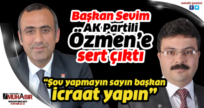 Başkan Sevim AK Partili Özmen'e sert çıktı