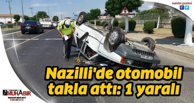 Nazilli'de otomobil takla attı: 1 yaralı