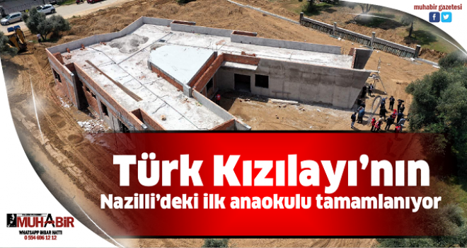 Türk Kızılayı'nın Nazilli'deki ilk anaokulu tamamlanıyor