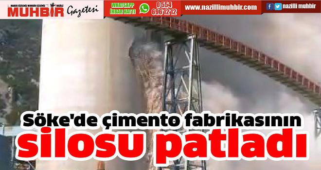 Söke'de çimento fabrikasının silosu patladı
