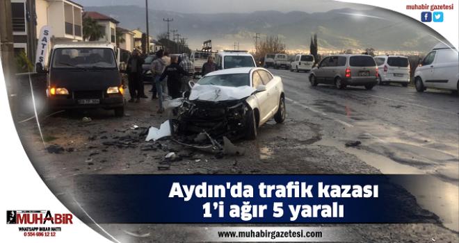 Aydın'da trafik kazası: 1'i ağır 5 yaralı
