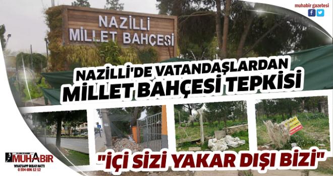 NAZİLLİ'DE VATANDAŞLARDAN MİLLET BAHÇESİ TEPKİSİ