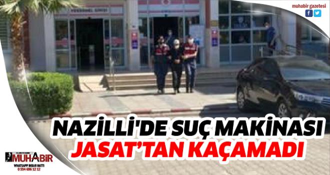 NAZİLLİ'DE SUÇ MAKİNASI JASAT'TAN KAÇAMADI