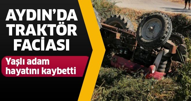 Aydın'da traktör faciası
