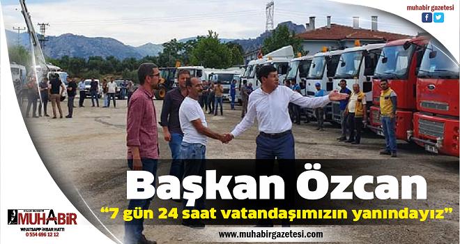 """Başkan Özcan, """"7 gün 24 saat vatandaşımızın yanındayız"""""""