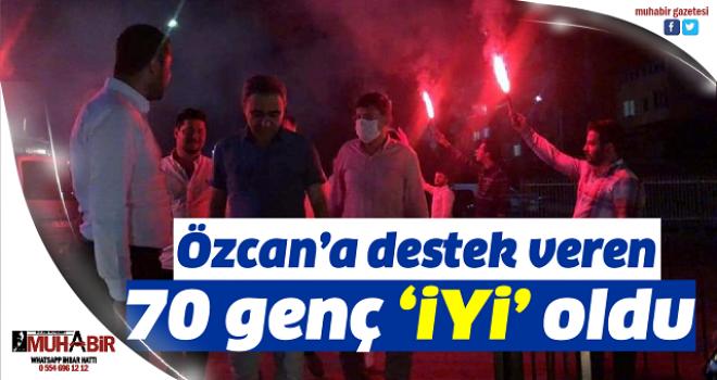 Özcan'a destek veren 70 genç 'İYİ' oldu