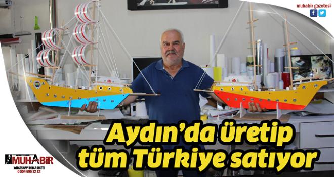 Aydın'da üretip tüm Türkiye satıyor