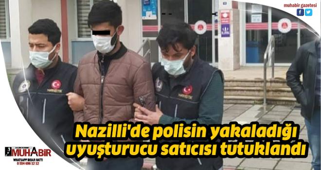 Nazilli'de polisin yakaladığı uyuşturucu satıcısı tutuklandı