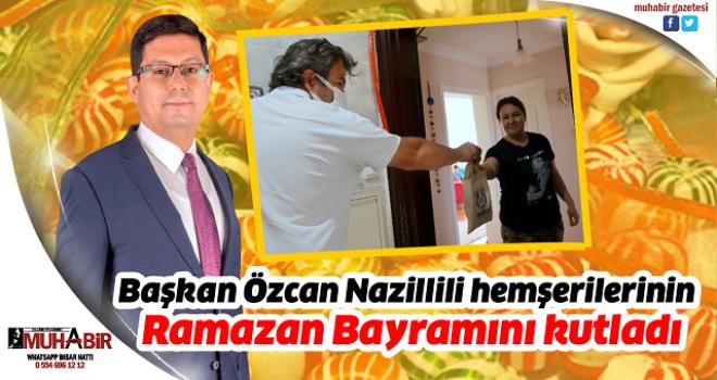 Başkan Özcan Nazillili hemşerilerinin Ramazan Bayramını kutladı
