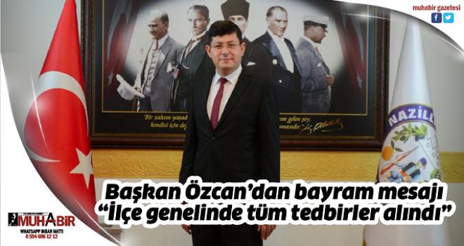 """Başkan Özcan'dan bayram mesajı: """"İlçe genelinde tüm tedbirler alındı"""""""