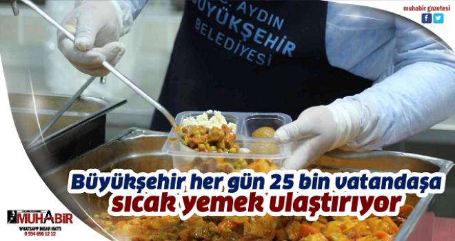 Büyükşehir hergün 25 bin vatandaşa sıcak yemek ulaştırıyor