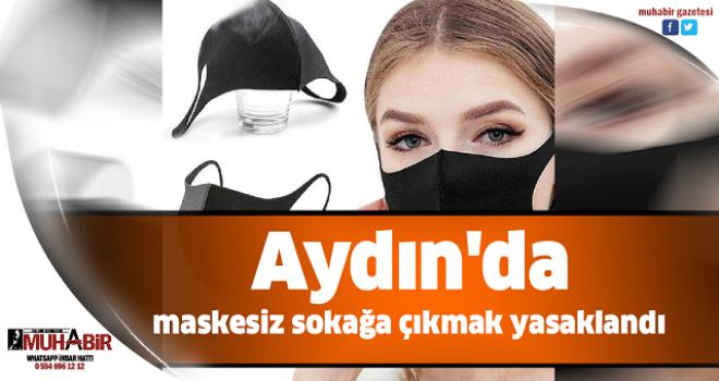 Aydın'da maskesiz sokağa çıkmak yasaklandı