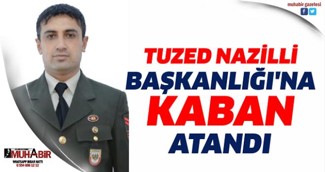 TUZED NAZİLLİ BAŞKANLIĞI'NA KABAN ATANDI