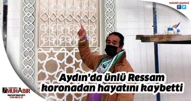Aydın'da ünlü Ressam koronadan hayatını kaybetti
